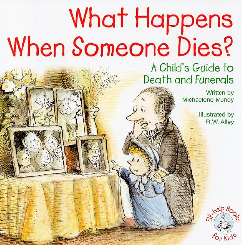 What Happens When Someone Dies?: A Child's Guide to Death and Funerals (Elf-Help Books for Kids)