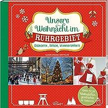 Unsere Weihnacht im Ruhrgebiet: Geschichten, Bräuche, Weihnachtsmärkte