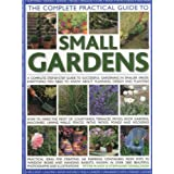 The Complete Practical Guide to Small Gardens: A Complete Step-By-Step Guide to Successful Gardening in Smaller Spaces: Everything You Need to Know About Planning, Design and Planting