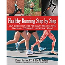 Healthy Running Step by Step: Self-Guided Methods for Injury-Free Running: Training - Technique - Nutrition - Rehab by Robert Forster (2014-09-01)