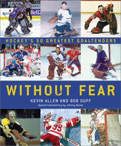 Without Fear: Hockey's 50 Greatest Goaltenders por Kevin Allen