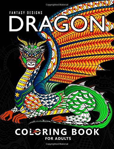 Dragon Coloring Book for Adults: Stress-relief Coloring Book For Grown-ups, Men, Women