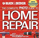 The Complete Photo Guide to Home Repair: With 350 Projects and 2300 Photos (Black & Decker)