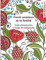 Prends conscience de ta fertilité : Guide d'introduction à l'usage des adolescentes