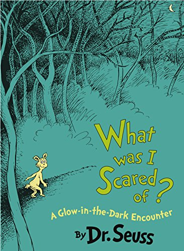 (What Was I Scared Of? 10th Anniversary Edition: A Glow-in-the Dark Encounter (Classic Seuss))