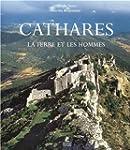 Cathares : La terre et les hommes  (A...