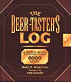 The Beer-Tasters Log: A World Guide to More Than 6000 Beers