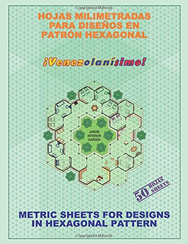 Hojas Milimetradas para Diseños en Patrón Hexagonal: ¡Venezolanísimo!: Volume 4