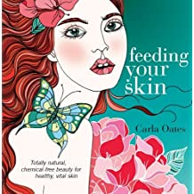 Feeding Your Skin by Carla Oates (2007-10-23)