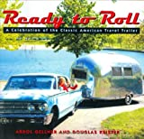 Ready to Roll: A Celebration of the Classic American Travel Trailer by Arrol Gellner (2003-09-29)
