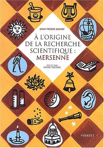 A l'origine de la recherche scientifique : Mersenne par Jean-Pierre Maury
