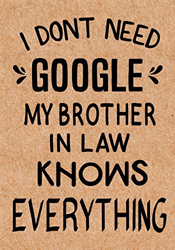 I Don't Need Google My Brother in Law Knows Everything: Journal, Diary, Inspirational Lined Writing Notebook - Funny Brother birthday gifts ideas - humorous gag gift for men por LOL Journals