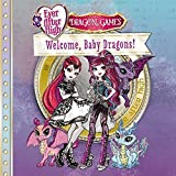 Ever After High: Welcome, Baby Dragons! (Ever After High: Dragon Games) by Margaret Green (2016-02-02)