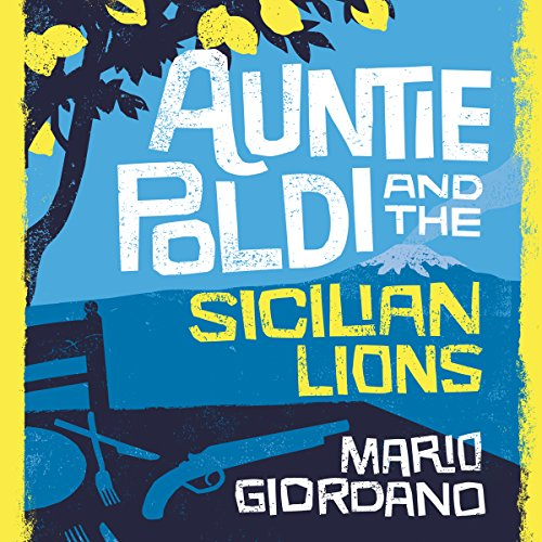 Auntie Poldi and the Sicilian Lions: Auntie Poldi, Book 1
