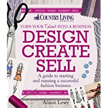 Design Create Sell: A guide to starting and running a successful fashion business (Country Living) (English Edition)