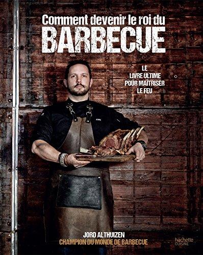 Comment devenir le roi du BBQ par Jord Althuizen
