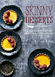Skinny Desserts: 80 Flavour-Packed Recipes of Less Than 300 Calories