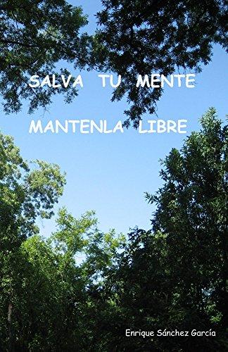 Salva tu mente, Mantenla libre por Enrique Sanchez Garcia
