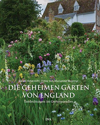 Die geheimen Gärten von England: Entdeckungen im Gartenparadies