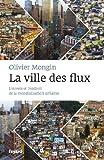la ville des flux l envers et l endroit de la mondialisation urbaine