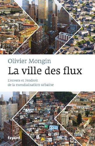La Ville des flux: L'envers et l'endroit de la mondialisation urbaine