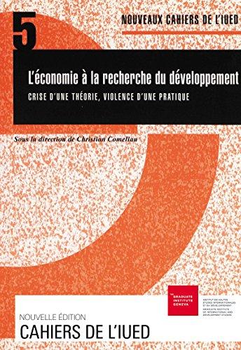 L'économie à la recherche du développement: Crise d'une théorie, violence d'une pratique (Cahiers de l'IUED)