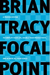 Focal Point: A Proven System to Simplify Your Life, Double Your Productivity, and Achieve All Your Goals Kindle Edition