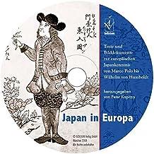 Japan in Europa: Texte und Bilddokumente zur europäischen Japankenntnis von Marco Polo bis Wilhelm von Humboldt