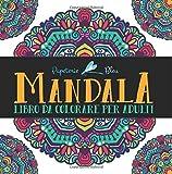 Mandala: Libro Da Colorare Per Adulti: Un regalo da colorare unico con i Mandala, per motivare e ispirare uomini, donne, adolescenti e anziani per ... la meditazione e l'art therapy