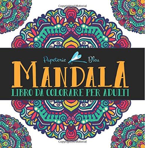 Mandala: Libro Da Colorare Per Adulti: Un regalo da colorare unico con i Mandala, per motivare e ispirare uomini, donne, adolescenti e anziani per la meditazione e l'art therapy