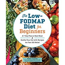 The Low-FODMAP Diet for Beginners: A 7-Day Plan to Beat Bloat and Soothe Your Gut with Recipes for Fast IBS Relief (English Edition)