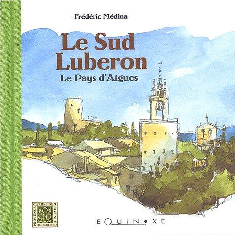 Le Sud Luberon : Le Pays d'Aigues
