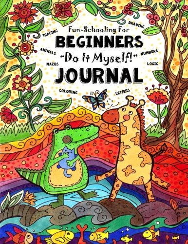 Fun-Schooling for Beginners - Do-It-Myself Journal: Letters, Numbers, Animals, Coloring, Tracing, Mazes, Logic and Drawing: Volume 1 (Full-Sized Activity Book for Preschool & Kindergarten) por Sarah Janisse Brown
