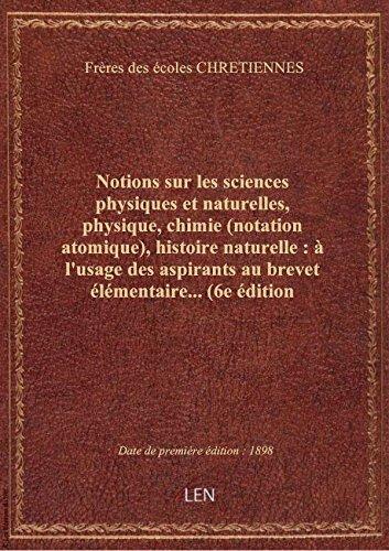 Notions sur les sciences physiques et naturelles, physique, chimie (notation atomique), histoire nat par Frères des écoles CH