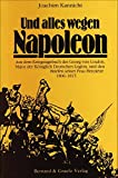 Und alles wegen Napoleon. Aus dem Kriegstagebuch des Georg von Coulon, Major der Königlich Deutschen Legion, und den Briefen seiner Frau Henriette 1806-1815 - Joachim Kannicht