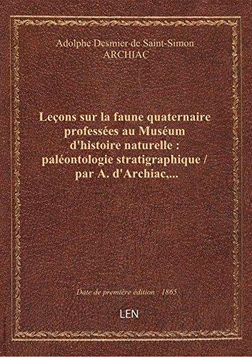 Leçons sur la faune quaternaire professées au Muséum d'histoire naturelle : paléontologie stratigrap par Adolphe Desmier de S