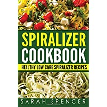 Spiralizer Cookbook: Healthy Low Carb Spiralizer Recipes
