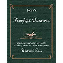 Ross's Thoughtful Discoveries: Quotes from Literature on Reality, Thinking, Reasoning, and Contemplation (Ross's Quotations)