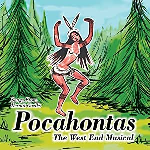 Songs from Kermit Goell's Pocahontas - The West End Musical