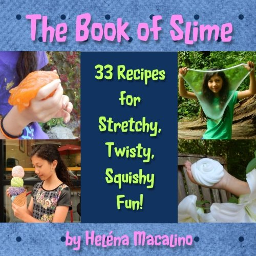 The Book of Slime: 33 Recipes for Stretchy, Twisty, Squishy Fun! por Helena Macalino
