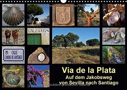 via-de-la-plata-auf-dem-jakobsweg-von-sevilla-nach-santiago-wandkalender-2018-din-a3-quer-pilgern-au
