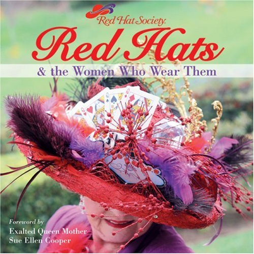 Red Hats & the Women Who Wear Them (Red Hat Society) (Red-hat-mode)