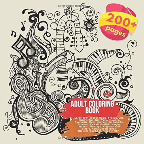 Adult Coloring Book Large 200+ pages: Magic, Frozen, Life, Happy, Zoo, New York, Flowers, Chocolate, Baby, Unicorn, St Patricks, Summer, Kawaii, ... Doodle Book Big size 8,5x8,5 in. Made in USA