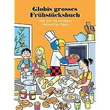 Globis grosses Frühstücksbuch: Alles über die wichtigste Mahlzeit des Tages