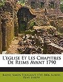 L'eglise Et Les Chapitres De Reims Avant 1790