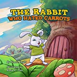 The Rabbit Who Hated Carrots: (Beautifully Illustrated Children's Bedtime Story Book for Ages 1 - 8 with Bunnies)