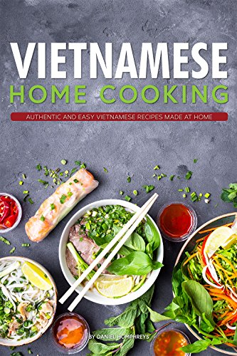 Vietnamese Home Cooking: Authentic and Easy Vietnamese Recipes Made at Home (English Edition)
