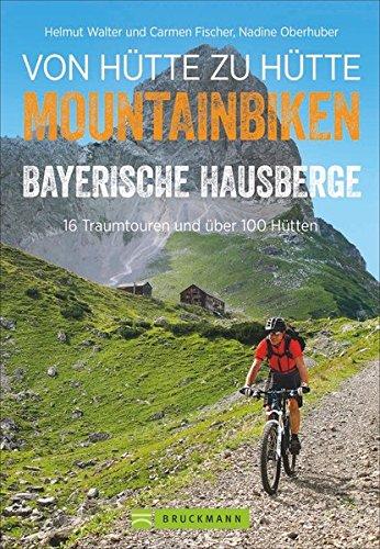 Biken von Hütte zu Hütte Bayerische Hausberge: 16 Traumtouren und über 100 Hütten in den Bayerischen Hausbergen (Mountainbiketouren)
