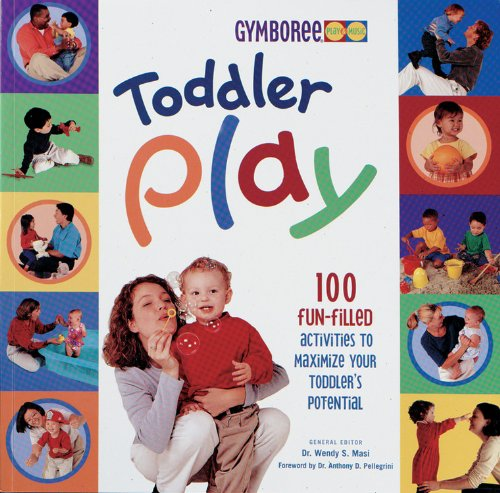 Toddler Play: 100 Fun-Filled Activities to Maximize Your Toddler