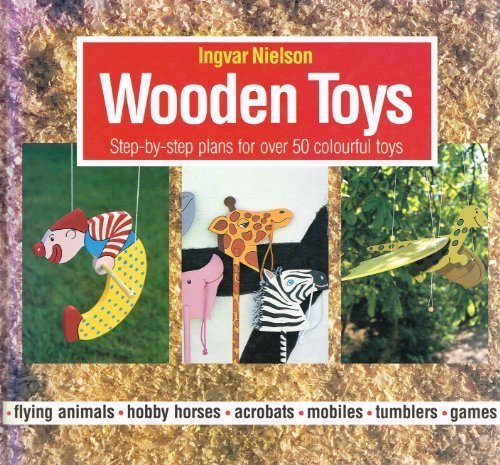 Wooden Toys : Step-By-Step Plans for over 50 Colourful Toys by Ingvar Nielson (1994-07-01)